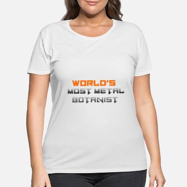 Phytology World's Most Metal Botanist - Botany Gift - Women's Plus Size T-Shirt