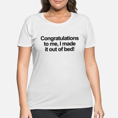 Congratulations Congratulations to me, I made it out of bed - Women's Plus Size T-Shirt