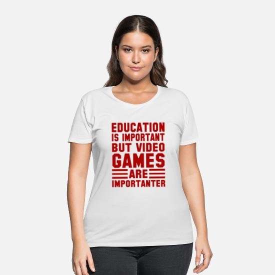 Important T-Shirts - Education is Important But Video Games Are - Women's Plus Size T-Shirt white