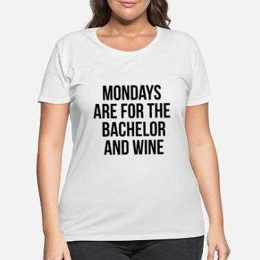Monday mondays are for the bachelor and wine - Women's Plus Size T-Shirt