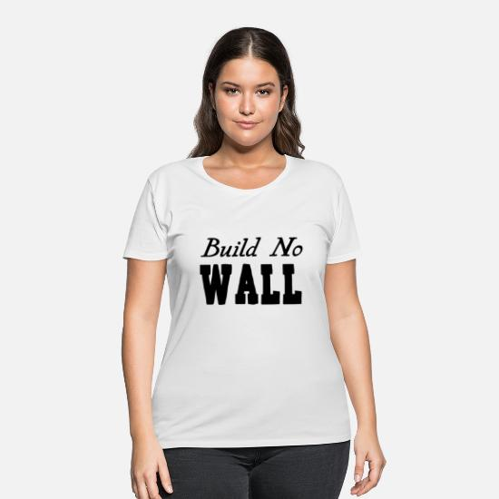 No T-Shirts - Build No Wall - Women's Plus Size T-Shirt white