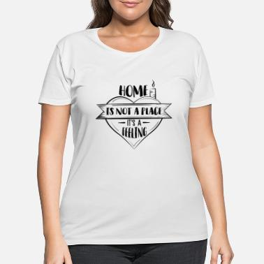 Homeless Home is not a place Its a feeling - Women's Plus Size T-Shirt