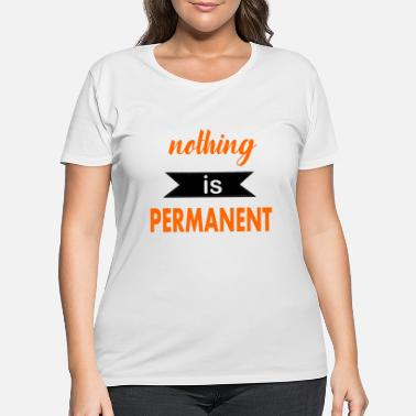 Permanent Position nothing is permanent - Women's Plus Size T-Shirt