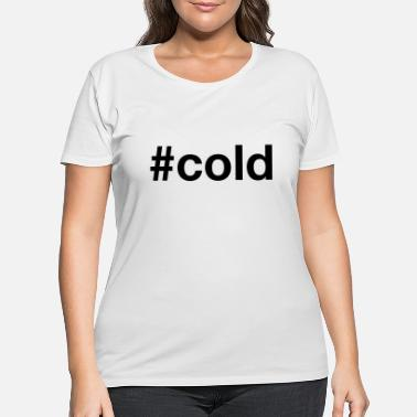 Cold COLD - Women's Plus Size T-Shirt