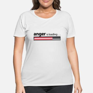 Anger anger is loading / Anger / fury - Women's Plus Size T-Shirt