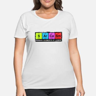 Sarcasm Sarcasm Periodic Elements Of Humor - Women's Plus Size T-Shirt