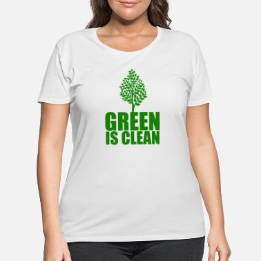 Clean Earth Green is Clean, Earth Day - Women's Plus Size T-Shirt