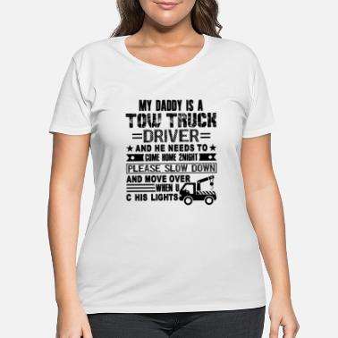 Tow Truck My Daddy Is A Tow Truck Driver Shirt - Women's Plus Size T-Shirt