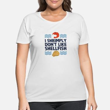 Allergy I Shrimply Don't Like Shellfish Gift - Women's Plus Size T-Shirt