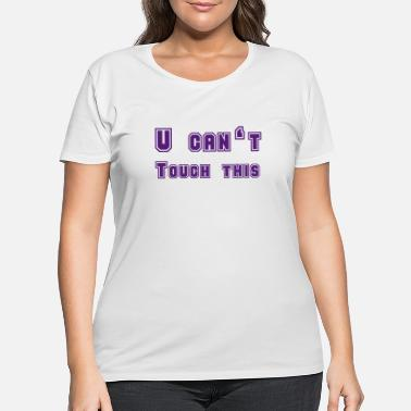 Hammer U can't touch this - Women's Plus Size T-Shirt