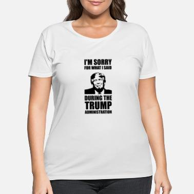 Progressive Sorry For What I Said During Trump Administration - Women's Plus Size T-Shirt