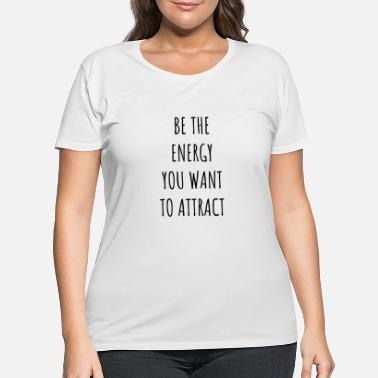 Om Be the energy you want to attract, yoga quote - Women's Plus Size T-Shirt