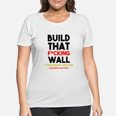 Wall TRUMP 2106, BUILD THAT WALL - Women's Plus Size T-Shirt