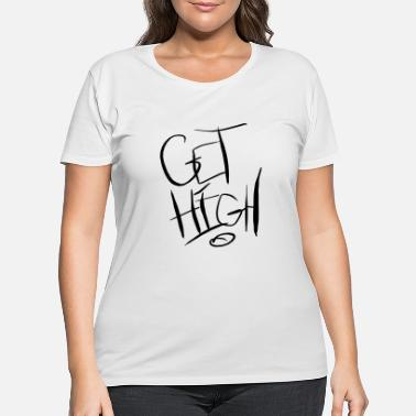 Get High get high - Women's Plus Size T-Shirt