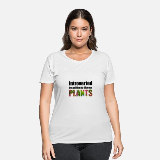 Gift Idea T-Shirts - introverted but willing to discuss plants - Women's Plus Size T-Shirt white