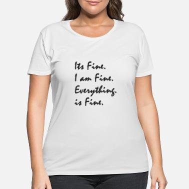 Fine Its Fine Im Fine Everything is Fine For Friends - Women's Plus Size T-Shirt