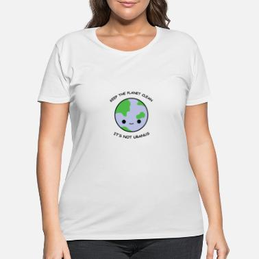 Clean What It Is Keep the planet clean - Women's Plus Size T-Shirt