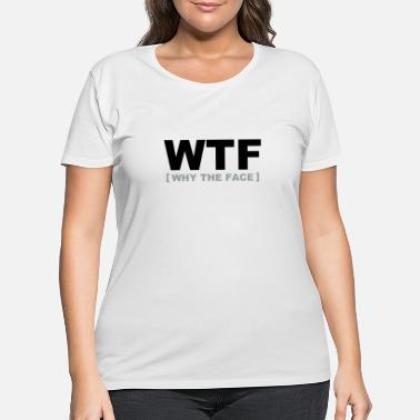 Internet WTF - why the face - Women's Plus Size T-Shirt