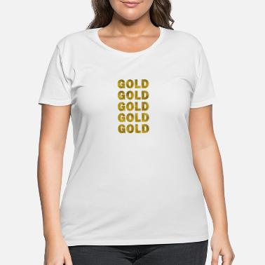 Gold Gold Gold Gold - Women's Plus Size T-Shirt