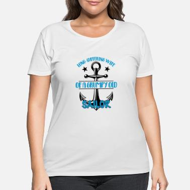 Suffering Long Suffering Wife Of A Grumpy Old Sailor - Women's Plus Size T-Shirt