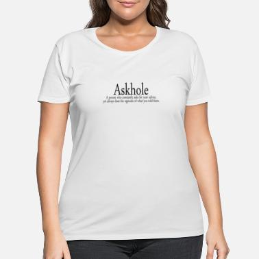 Askhole A person who constantly asks for your advi - Women's Plus Size T-Shirt