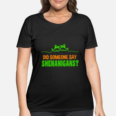 Geek Did someone say shenanigans? St Patrick's Day - Women's Plus Size T-Shirt