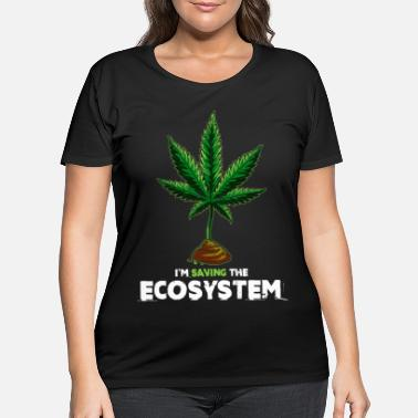 Hemp Cannabis I'm saving the ecosystem Pot - Women's Plus Size T-Shirt