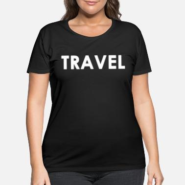 Travel Travel Traveling Traveller Gift - Women's Plus Size T-Shirt