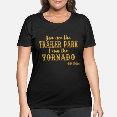 Trailer You Are The Trailer Park I Am The Tornado Gifts - Women's Plus Size T-Shirt