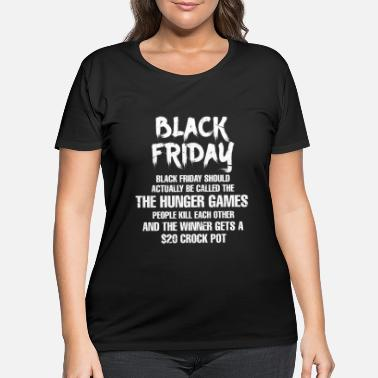 Hunger Black Friday Should Actually Be Called The Hunger - Women's Plus Size T-Shirt