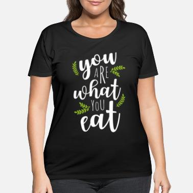 Diet You Are What You Eat Vegan Vegetarian Food Motto - Women's Plus Size T-Shirt