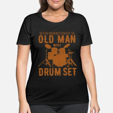 Set Never Underestimate An Old Man With A Drum Set - Women's Plus Size T-Shirt