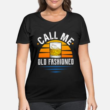 Old Fashioned Whiskey - Call Me Old Fashioned - Women's Plus Size T-Shirt