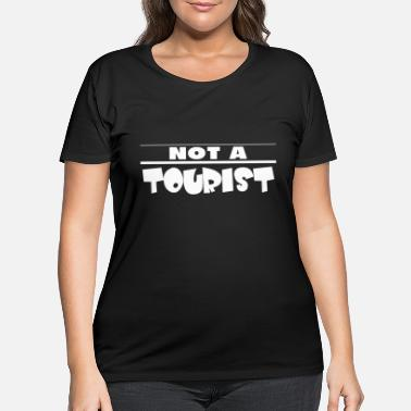 Tourist NOT A TOURIST - Women's Plus Size T-Shirt