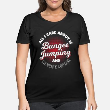 Clock All I Care About Is Bungee Jumping - Women's Plus Size T-Shirt