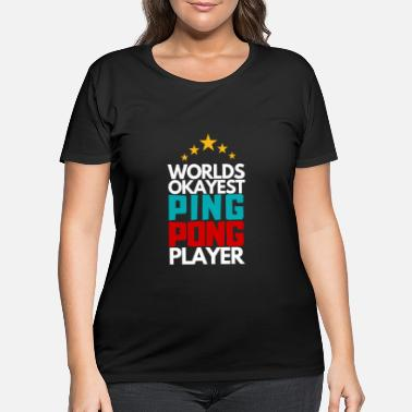 Ping Pong Quote Worlds Okayest Ping Pong Player Quote Fun Gift - Women's Plus Size T-Shirt