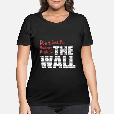 Wall Don't just be another brick in the wall - Women's Plus Size T-Shirt
