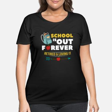 Out School Is Out Forever - Women's Plus Size T-Shirt