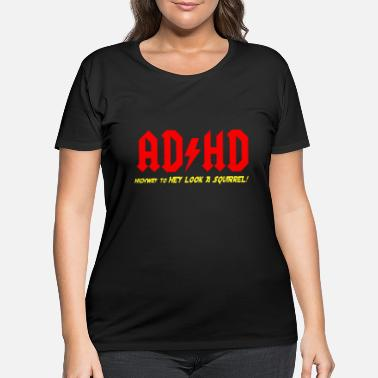 Adderall ADHD Highway to hey look a suirrell - Women's Plus Size T-Shirt