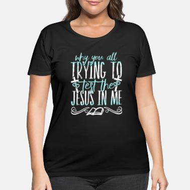 Bible JESUS / ROOSTER CHICKEN: Test Jesus In Me - Women's Plus Size T-Shirt