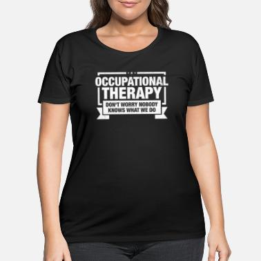 Occupation Occupational Therapist design Gift Occupational - Women's Plus Size T-Shirt