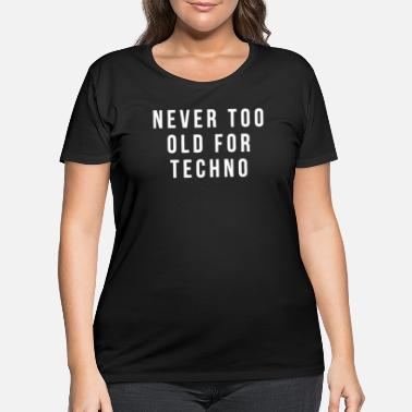 Techno Music NEVER OLD FOR TECHNO - Women's Plus Size T-Shirt