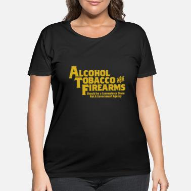 Wing Guns Ammo T Shirts Alcohol Tobacco Firearms Funny - Women's Plus Size T-Shirt