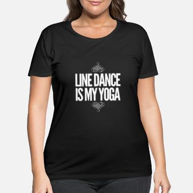 Line Dancing Line Dance, Line Dance is my Yoga - Women's Plus Size T-Shirt