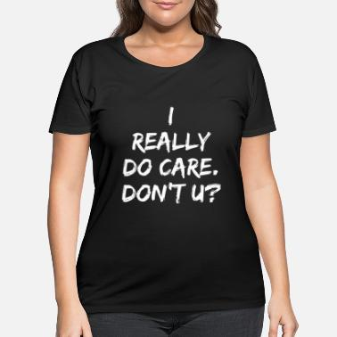 I Really Do Care Don T U i really do care don t u sister - Women's Plus Size T-Shirt