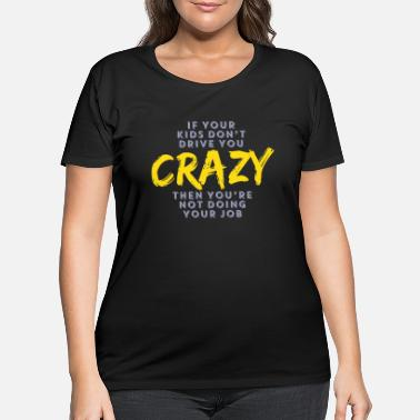 CRAZY - If Your Kids Don't You CRAZY Then You're - Women's Plus Size T-Shirt