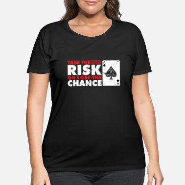 Risk Take the risk - Women's Plus Size T-Shirt