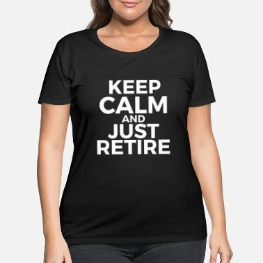 Mens Retirement Retirement Keep Calm and Just Retire Gift Idea - Women's Plus Size T-Shirt