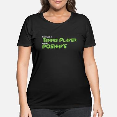 Court Think like a tennis player always positive - Women's Plus Size T-Shirt