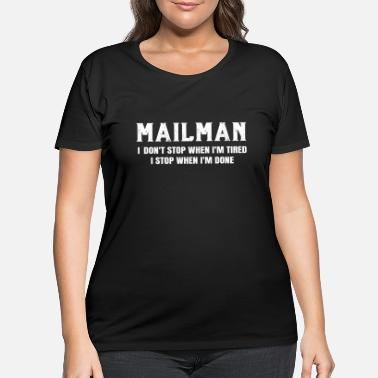 Post Mailman Stop When Done Postman Post Mail Man - Women's Plus Size T-Shirt